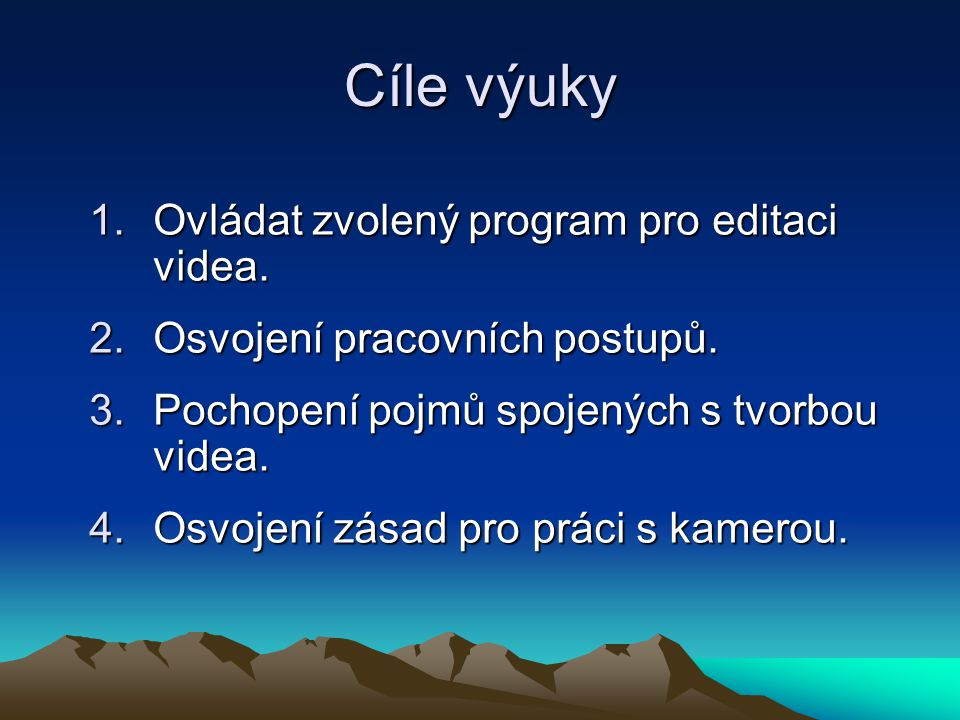 Cíle výuky 1.Ovládat zvolený program pro editaci videa.