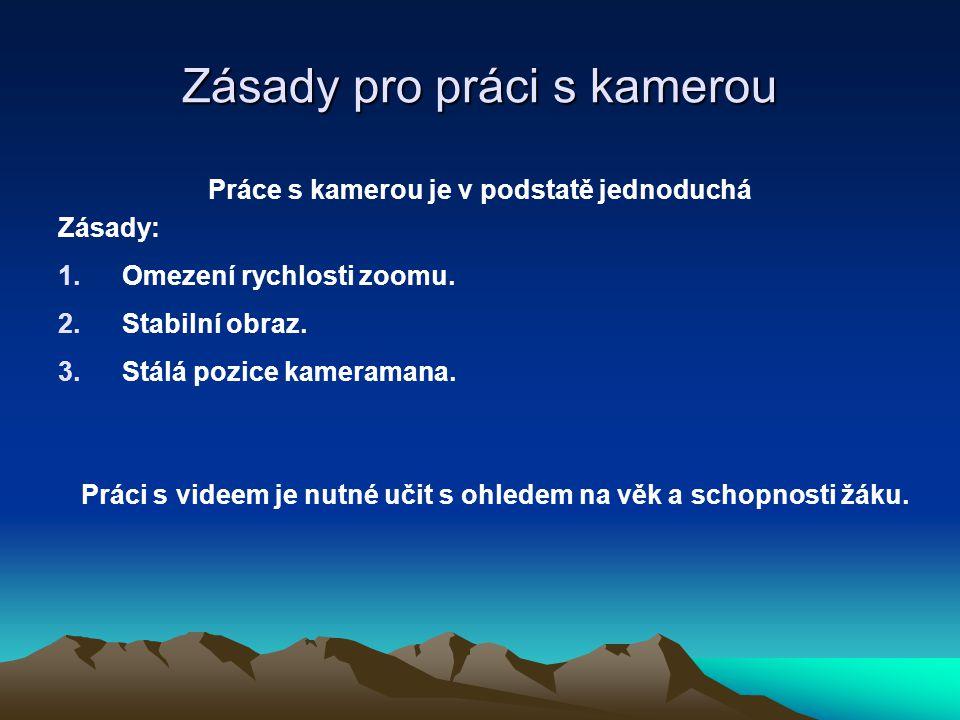 Zásady pro práci s kamerou Práce s kamerou je v podstatě jednoduchá Zásady: 1.Omezení rychlosti zoomu.