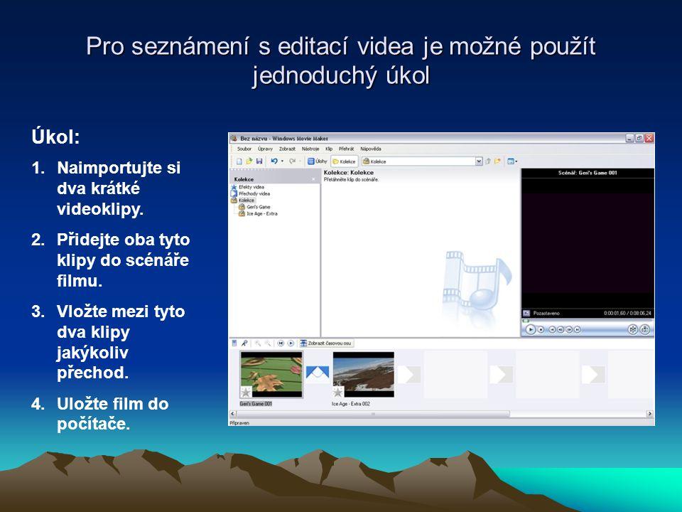 Pro seznámení s editací videa je možné použít jednoduchý úkol Úkol: 1.Naimportujte si dva krátké videoklipy.