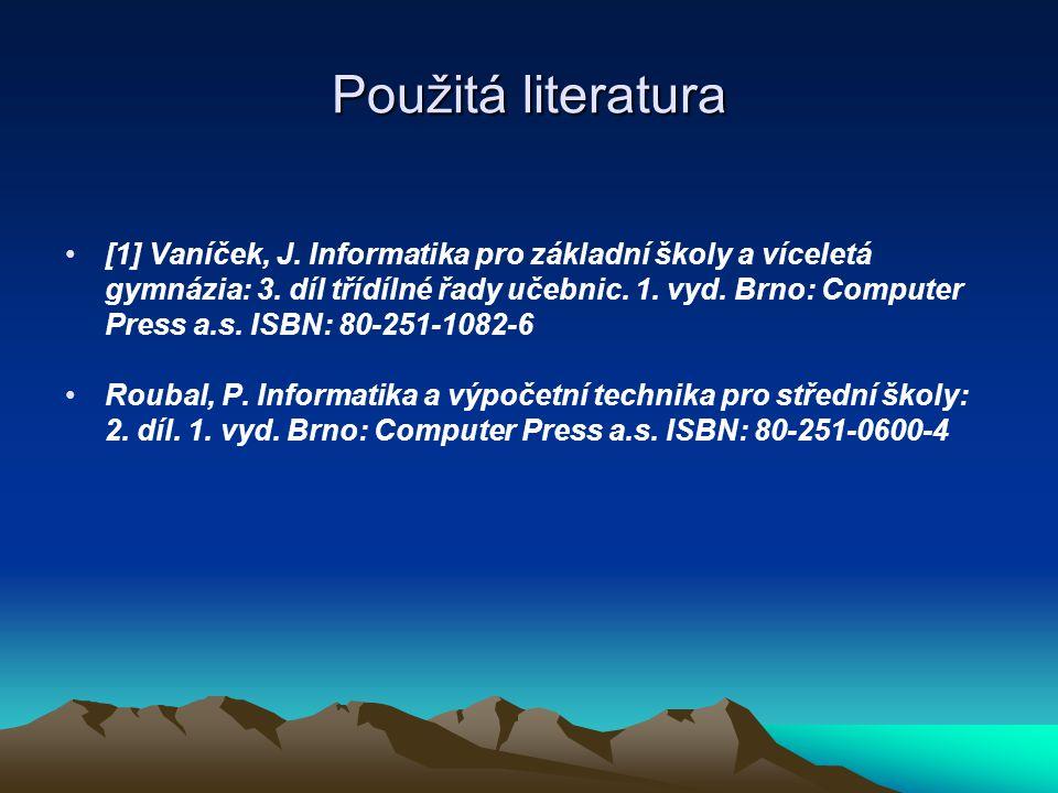 Použitá literatura [1] Vaníček, J. Informatika pro základní školy a víceletá gymnázia: 3.