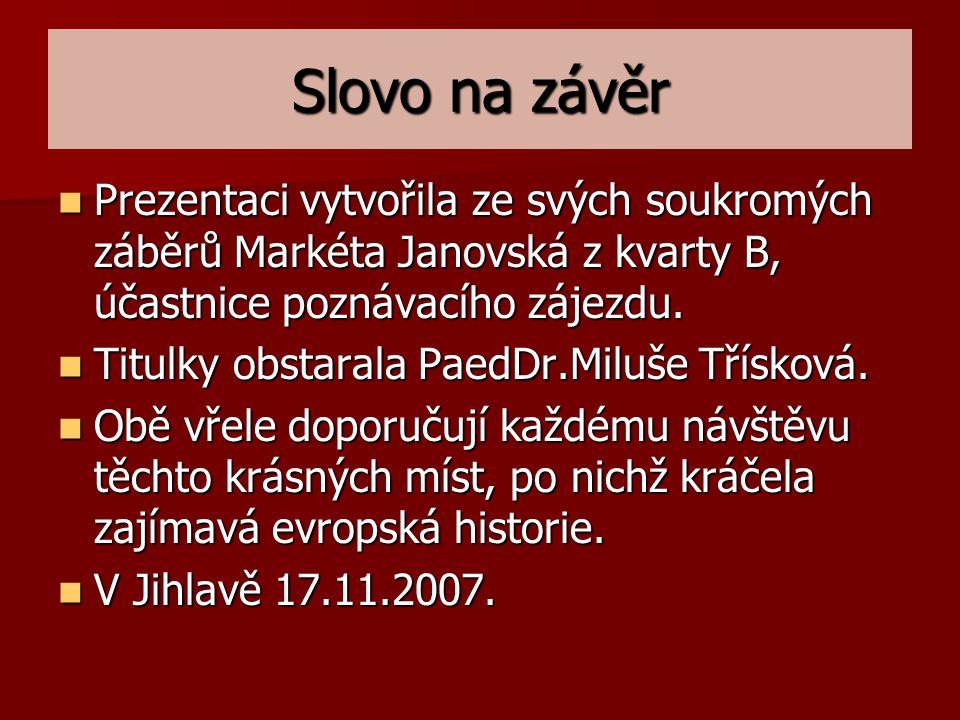 Slovo na závěr Prezentaci vytvořila ze svých soukromých záběrů Markéta Janovská z kvarty B, účastnice poznávacího zájezdu.
