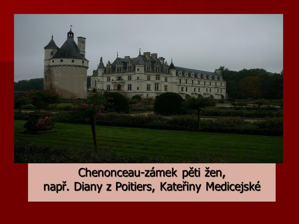 Chenonceau-zámek pěti žen, např. Diany z Poitiers, Kateřiny Medicejské