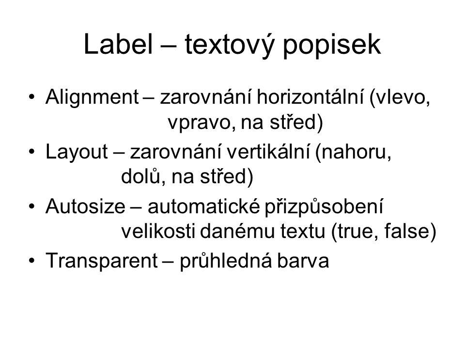 Label – textový popisek Alignment – zarovnání horizontální (vlevo, vpravo, na střed) Layout – zarovnání vertikální (nahoru, dolů, na střed) Autosize –