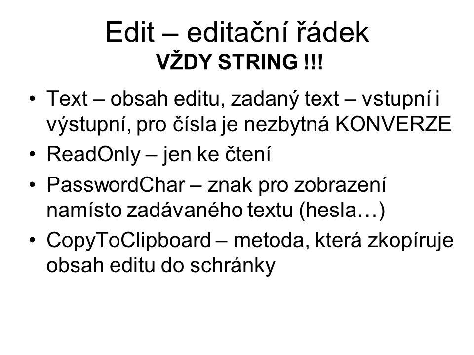 Edit – editační řádek VŽDY STRING !!! Text – obsah editu, zadaný text – vstupní i výstupní, pro čísla je nezbytná KONVERZE ReadOnly – jen ke čtení Pas