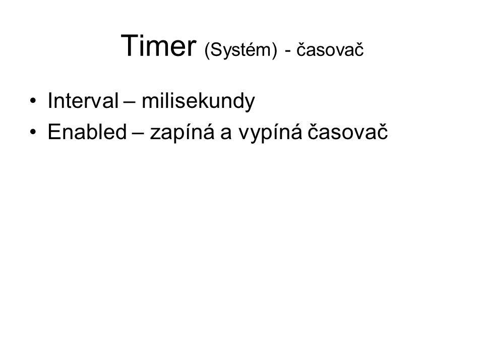 Timer (Systém) - časovač Interval – milisekundy Enabled – zapíná a vypíná časovač