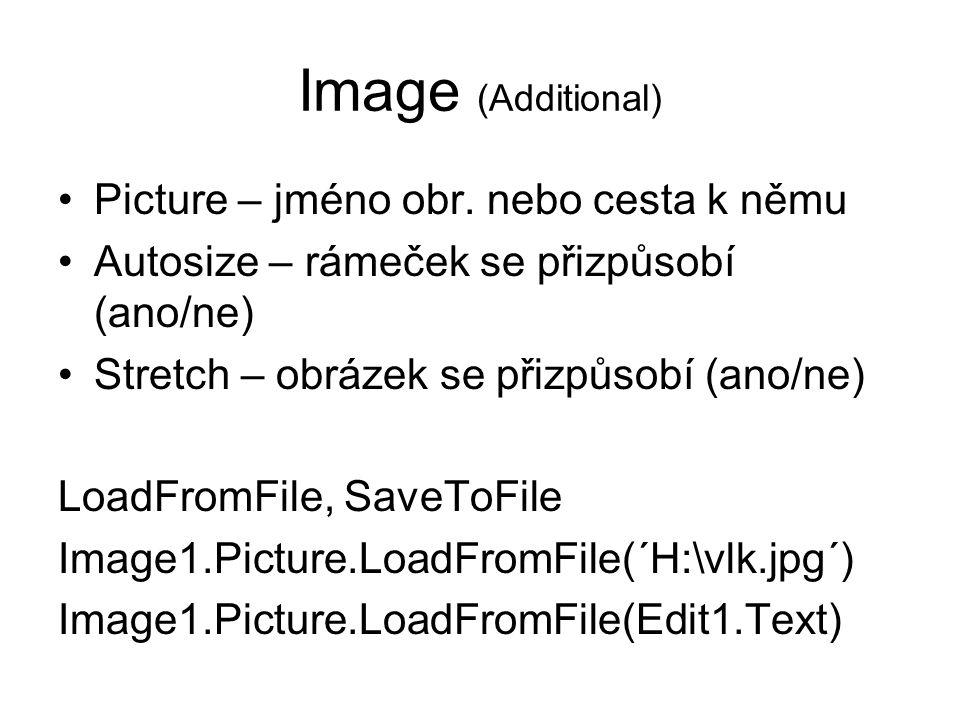 Image (Additional) Picture – jméno obr. nebo cesta k němu Autosize – rámeček se přizpůsobí (ano/ne) Stretch – obrázek se přizpůsobí (ano/ne) LoadFromF