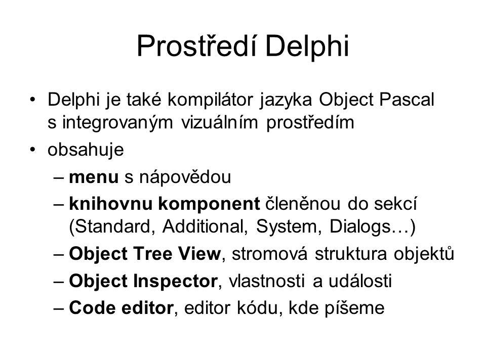 Prostředí Delphi Delphi je také kompilátor jazyka Object Pascal s integrovaným vizuálním prostředím obsahuje –menu s nápovědou –knihovnu komponent čle