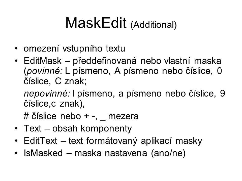 MaskEdit (Additional) omezení vstupního textu EditMask – předdefinovaná nebo vlastní maska (povinné: L písmeno, A písmeno nebo číslice, 0 číslice, C z