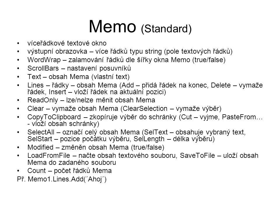 Memo (Standard) víceřádkové textové okno výstupní obrazovka – více řádků typu string (pole textových řádků) WordWrap – zalamování řádků dle šířky okna