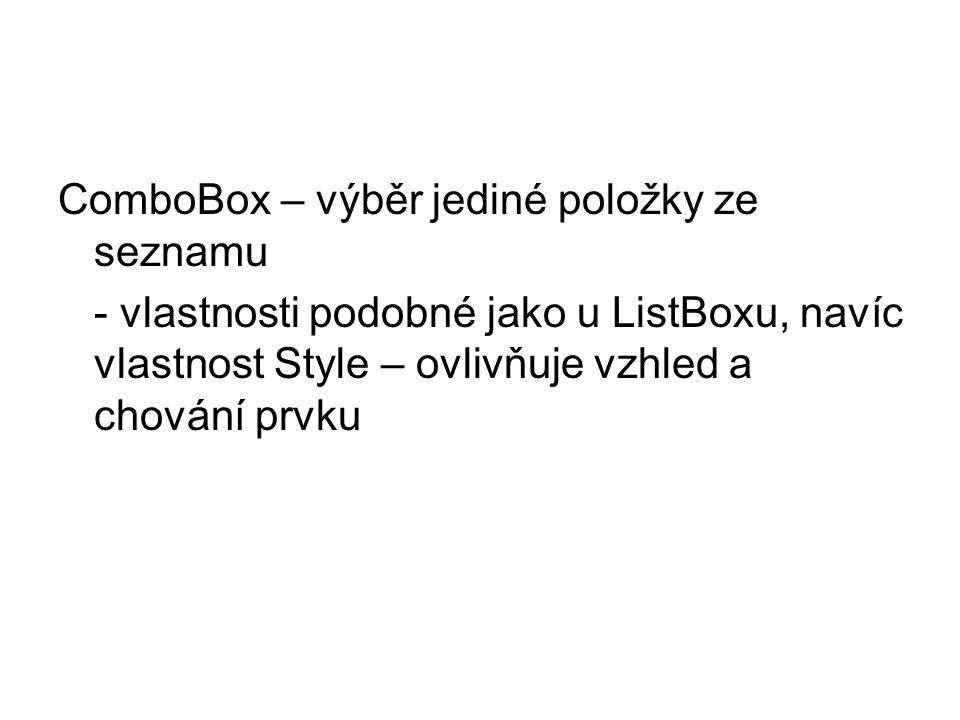 ComboBox – výběr jediné položky ze seznamu - vlastnosti podobné jako u ListBoxu, navíc vlastnost Style – ovlivňuje vzhled a chování prvku