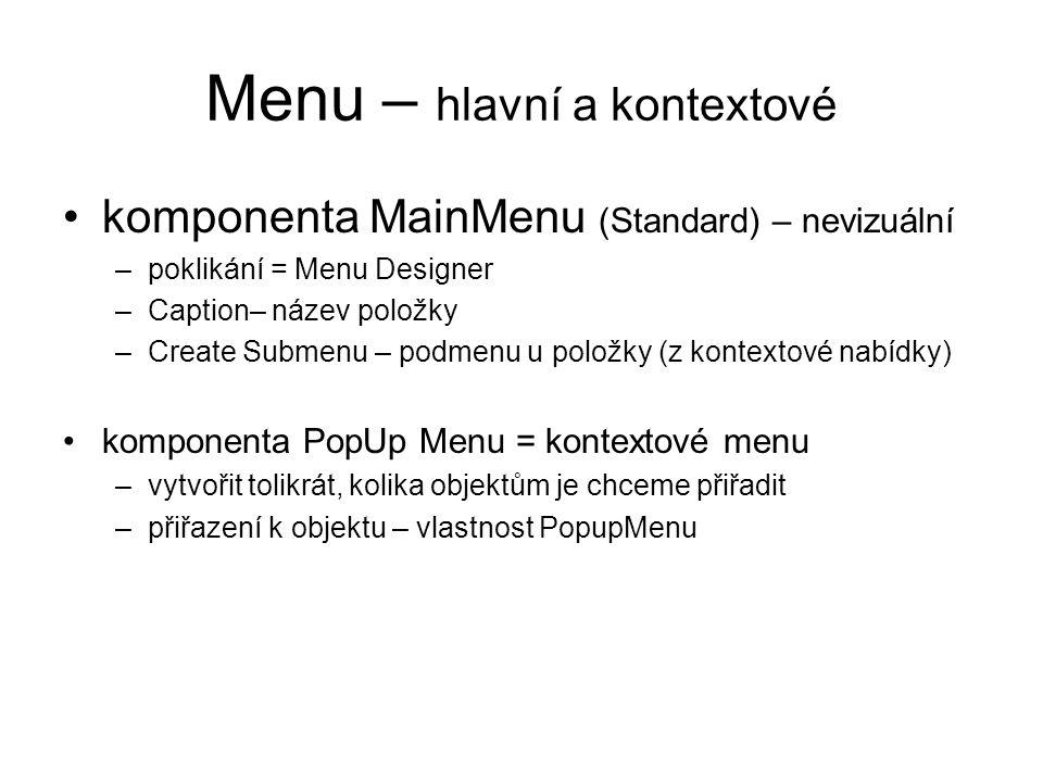 Menu – hlavní a kontextové komponenta MainMenu (Standard) – nevizuální –poklikání = Menu Designer –Caption– název položky –Create Submenu – podmenu u