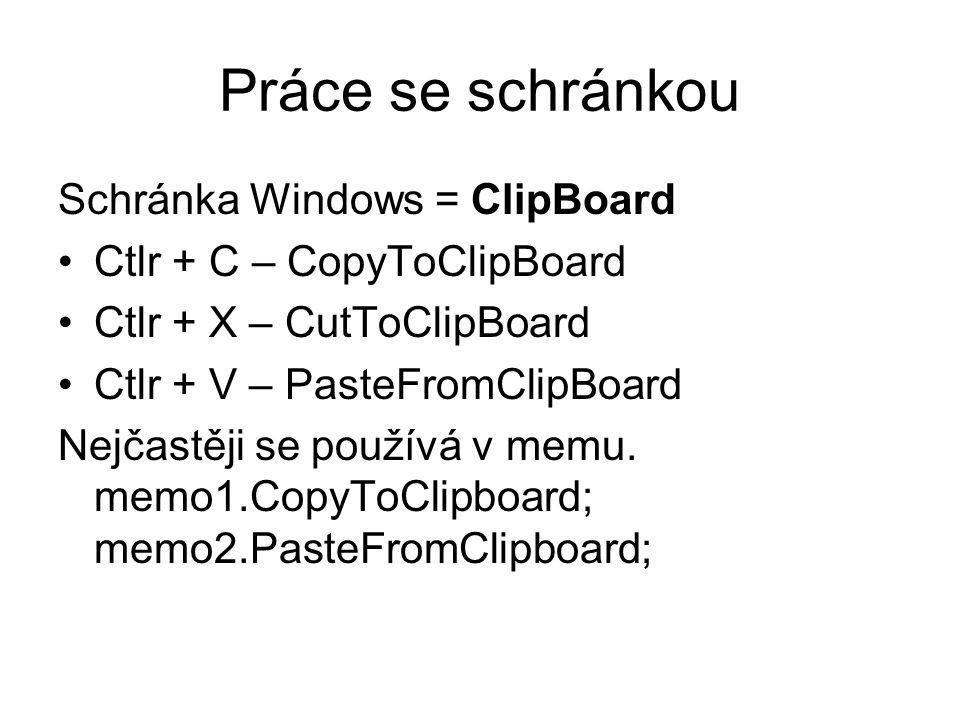 Práce se schránkou Schránka Windows = ClipBoard Ctlr + C – CopyToClipBoard Ctlr + X – CutToClipBoard Ctlr + V – PasteFromClipBoard Nejčastěji se použí