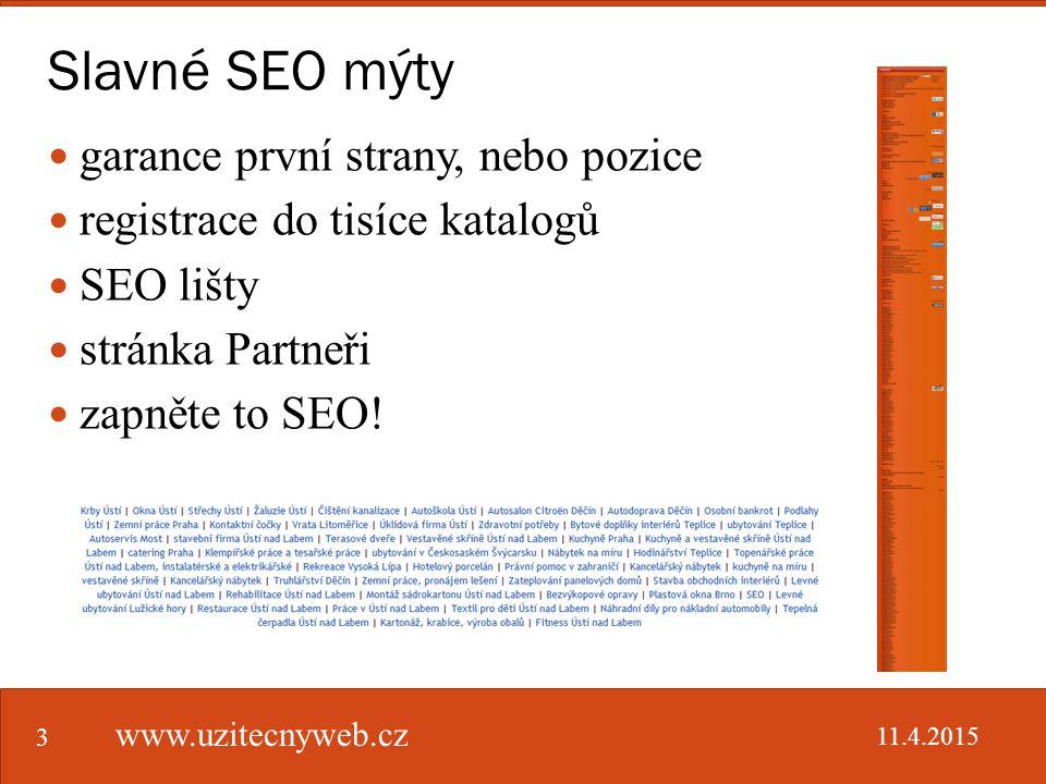 Slavné SEO mýty www.uzitecnyweb.cz 3 garance první strany, nebo pozice registrace do tisíce katalogů SEO lišty stránka Partneři zapněte to SEO.