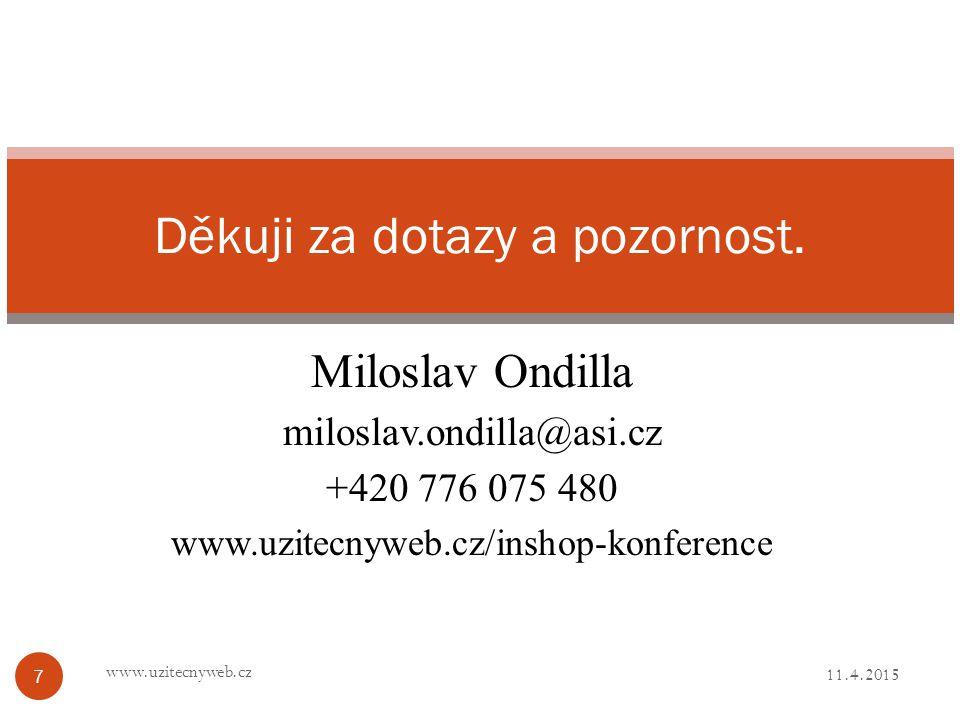 Miloslav Ondilla miloslav.ondilla@asi.cz +420 776 075 480 www.uzitecnyweb.cz/inshop-konference 11.4.2015 www.uzitecnyweb.cz 7 Děkuji za dotazy a pozornost.