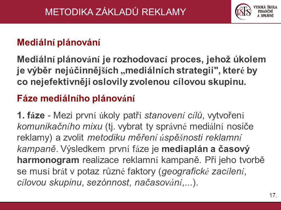 """17. METODIKA ZÁKLADŮ REKLAMY Mediáln í plánován í Mediáln í plánov á n í je rozhodovac í proces, jehož úkolem je výběr nej ú činněj ší ch """" mediálních"""