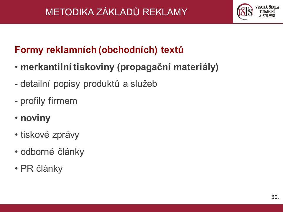 30. METODIKA ZÁKLADŮ REKLAMY Formy reklamních (obchodních) textů merkantilní tiskoviny (propagační materiály) - detailní popisy produktů a služeb - pr