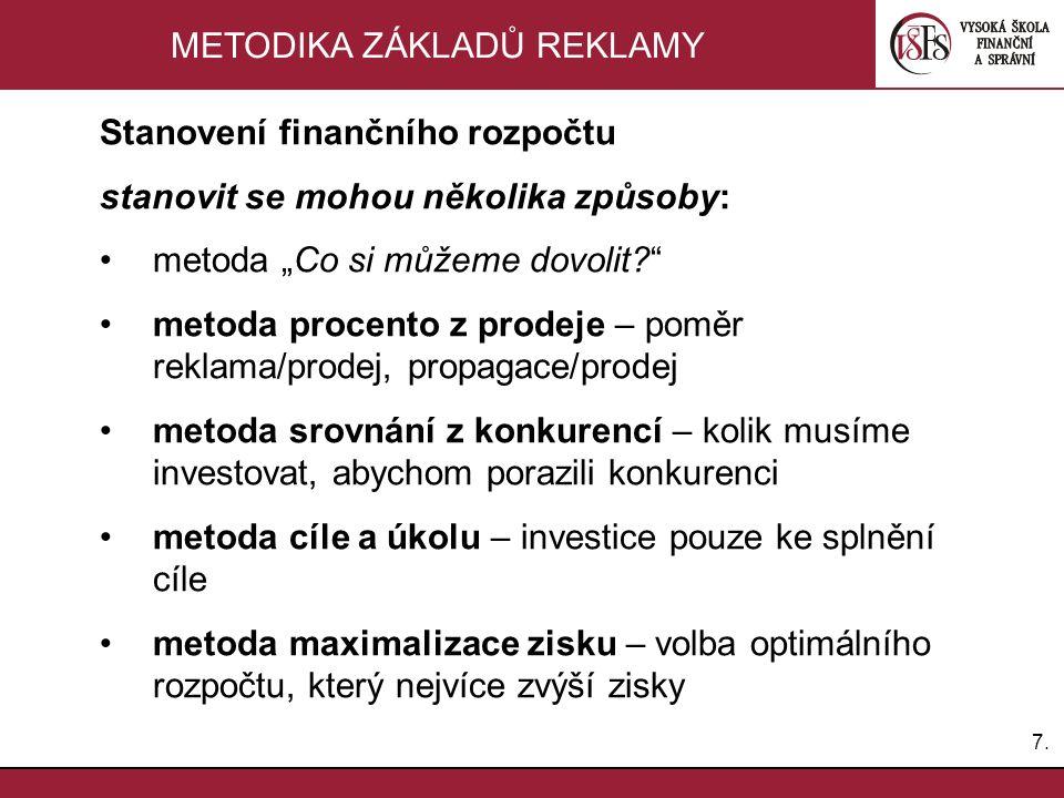 """7.7. METODIKA ZÁKLADŮ REKLAMY Stanovení finančního rozpočtu stanovit se mohou několika způsoby: metoda """"Co si můžeme dovolit?"""" metoda procento z prode"""