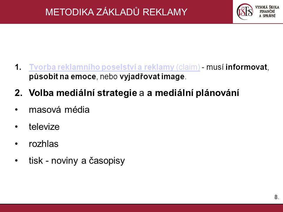8.8. METODIKA ZÁKLADŮ REKLAMY 1.Tvorba reklamního poselství a reklamy (claim) - musí informovat, působit na emoce, nebo vyjadřovat image.Tvorba reklam