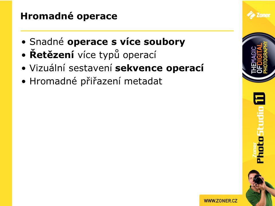Hromadné operace Snadné operace s více soubory Řetězení více typů operací Vizuální sestavení sekvence operací Hromadné přiřazení metadat