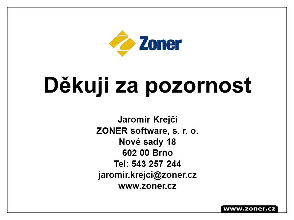 Děkuji za pozornost Jaromír Krejčí ZONER software, s. r. o. Nové sady 18 602 00 Brno Tel: 543 257 244 jaromir.krejci@zoner.cz www.zoner.cz