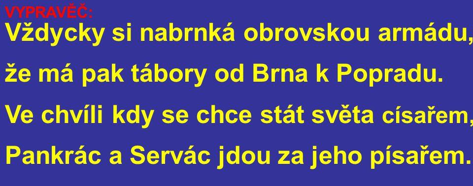 Vždycky si nabrnká obrovskou armádu, že má pak tábory od Brna k Popradu.