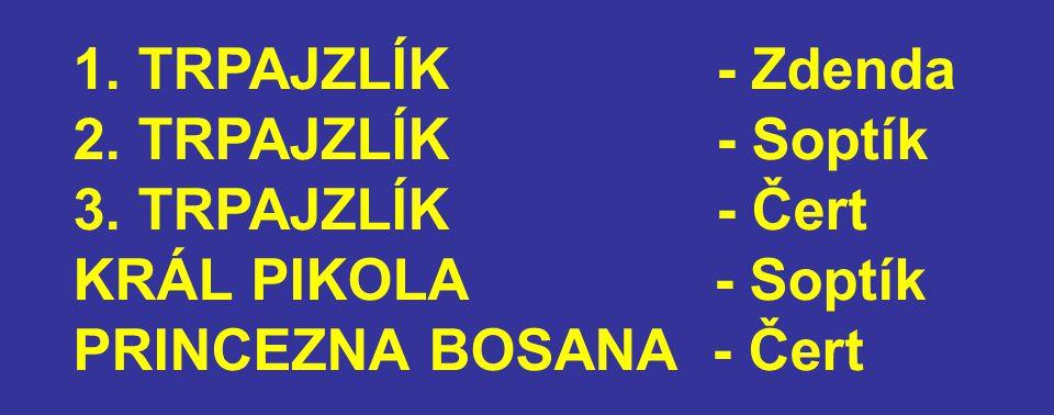 1. TRPAJZLÍK - Zdenda 2. TRPAJZLÍK - Soptík 3.