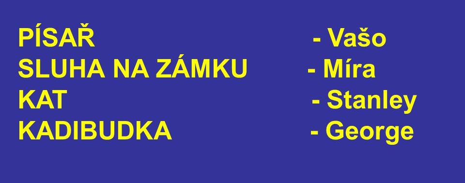 PÍSAŘ - Vašo SLUHA NA ZÁMKU - Míra KAT - Stanley KADIBUDKA - George