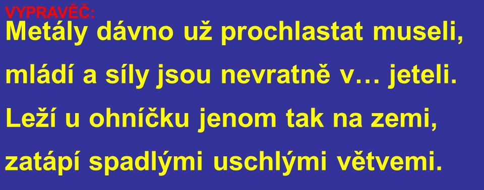 2.TRPAJZL: VYPRAVĚČ: Nicméně trpajzlík blbý je velice, Jen potlesk vnímá když míjí ho pravice.