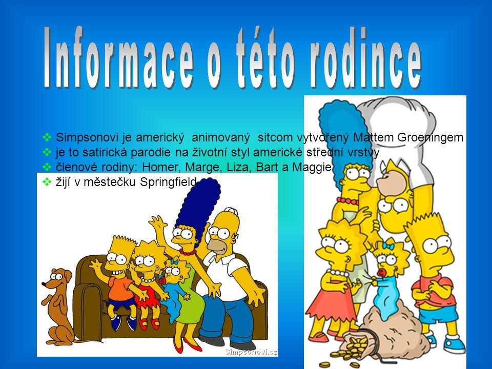  Simpsonovi je americký animovaný sitcom vytvořený Mattem Groeningem  je to satirická parodie na životní styl americké střední vrstvy  členové rodi
