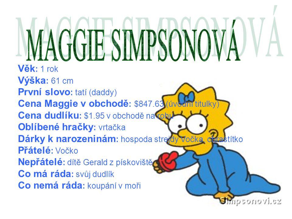 Věk : 1 rok Výška : 61 cm První slovo : tatí (daddy) Cena Maggie v obchodě : $847.63 (úvodní titulky) Cena dudlíku : $1.95 v obchodě na rohu Oblíbené