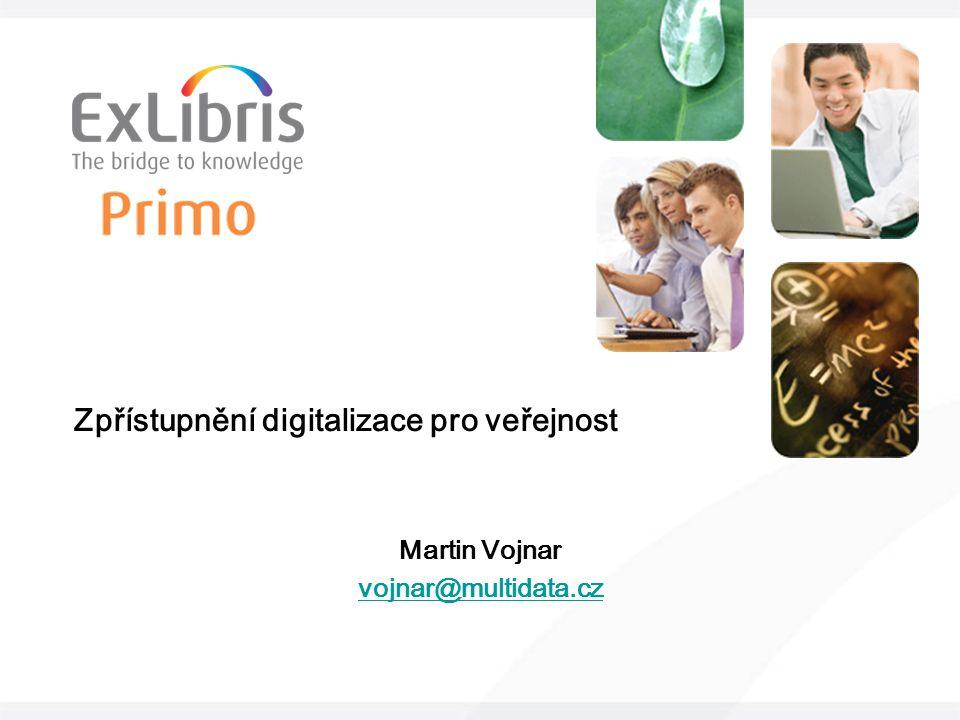 Zpřístupnění digitalizace pro veřejnost Martin Vojnar vojnar@multidata.cz
