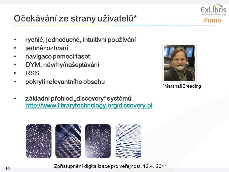 16 Zpřístupnění digitalizace pro veřejnost, 12.4. 2011 Očekávání ze strany uživatelů* rychlé, jednoduché, intuitivní používání jediné rozhraní navigac