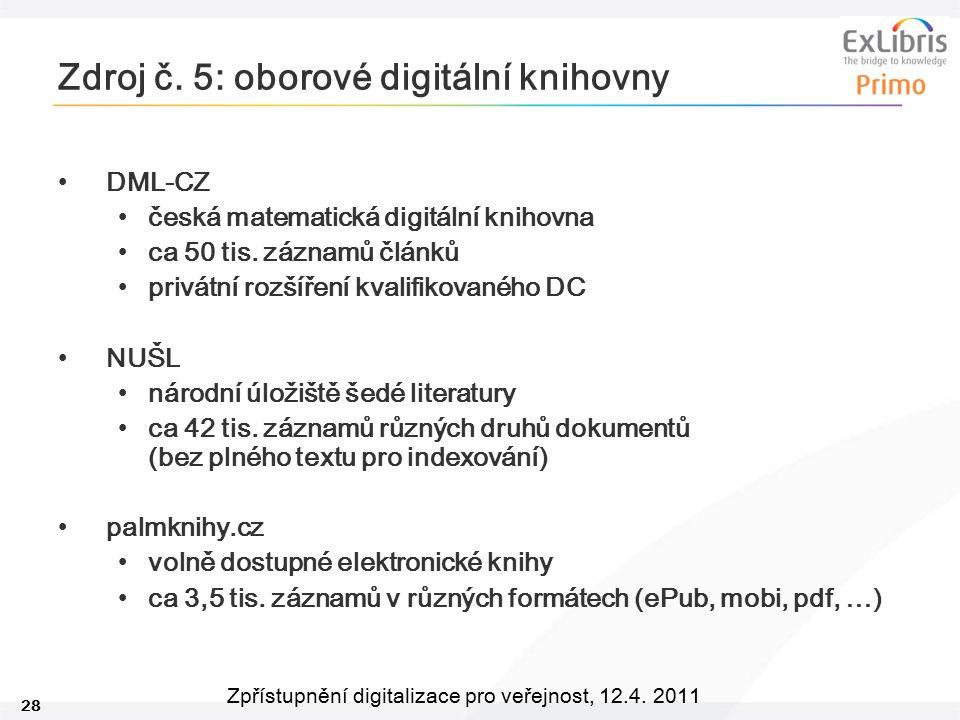 28 Zpřístupnění digitalizace pro veřejnost, 12.4. 2011 Zdroj č. 5: oborové digitální knihovny DML-CZ česká matematická digitální knihovna ca 50 tis. z