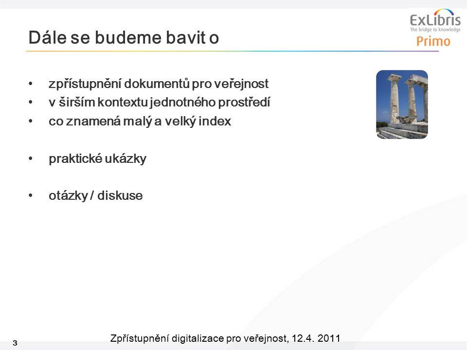 3 Zpřístupnění digitalizace pro veřejnost, 12.4. 2011 Dále se budeme bavit o zpřístupnění dokumentů pro veřejnost v širším kontextu jednotného prostře