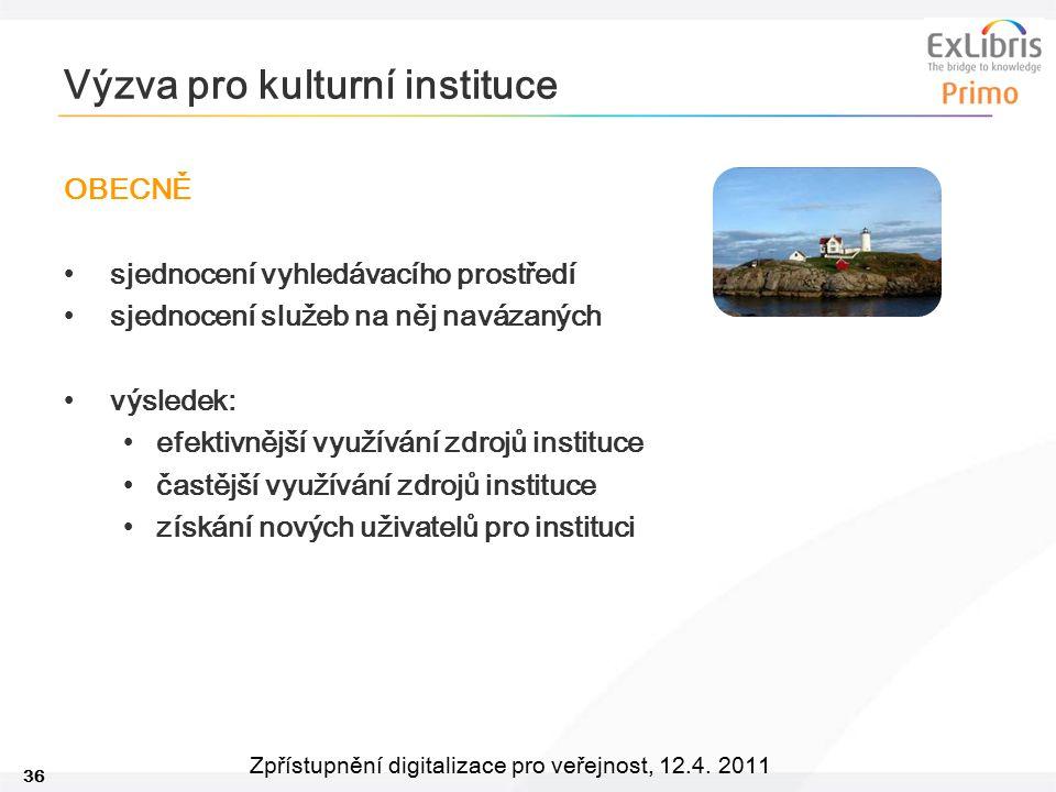 36 Zpřístupnění digitalizace pro veřejnost, 12.4. 2011 Výzva pro kulturní instituce OBECNĚ sjednocení vyhledávacího prostředí sjednocení služeb na něj