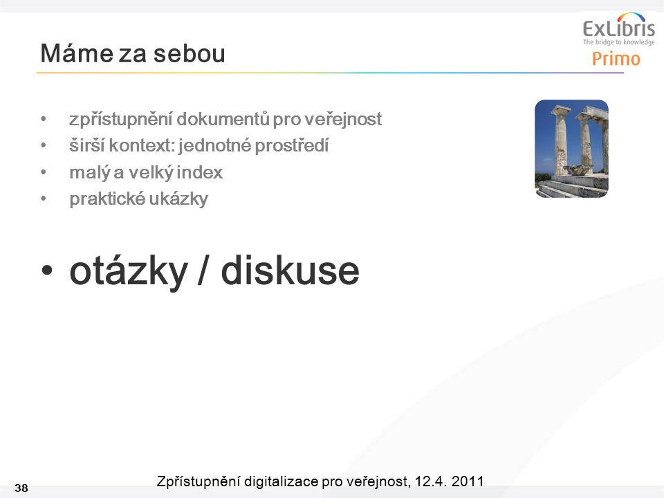 38 Zpřístupnění digitalizace pro veřejnost, 12.4. 2011 Máme za sebou zpřístupnění dokumentů pro veřejnost širší kontext: jednotné prostředí malý a vel