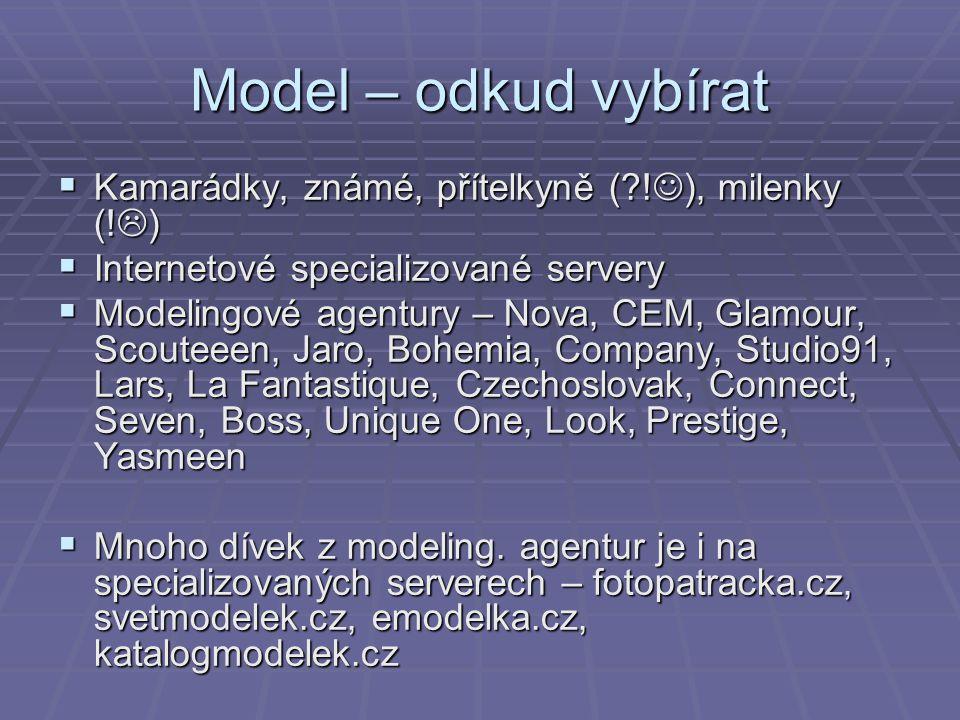 Model – odkud vybírat  Kamarádky, známé, přítelkyně (?! ), milenky (!  )  Internetové specializované servery  Modelingové agentury – Nova, CEM, Gl