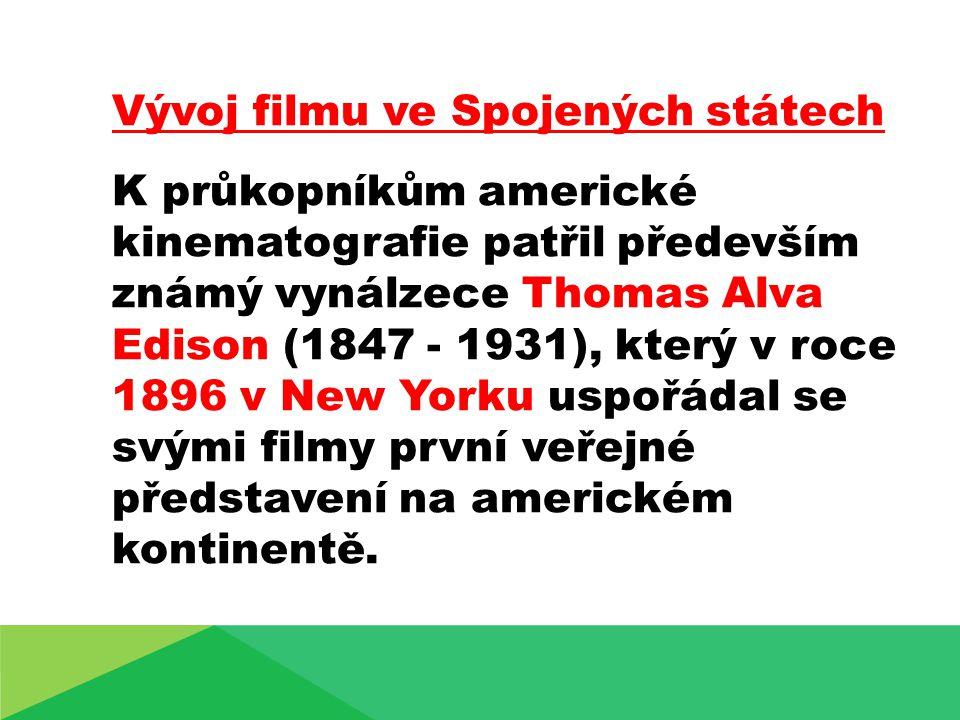Vývoj filmu ve Spojených státech K průkopníkům americké kinematografie patřil především známý vynálzece Thomas Alva Edison (1847 - 1931), který v roce 1896 v New Yorku uspořádal se svými filmy první veřejné představení na americkém kontinentě.