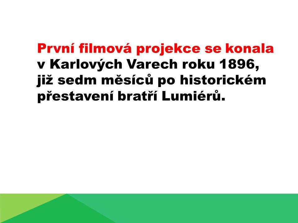 První filmová projekce se konala v Karlových Varech roku 1896, již sedm měsíců po historickém přestavení bratří Lumiérů.