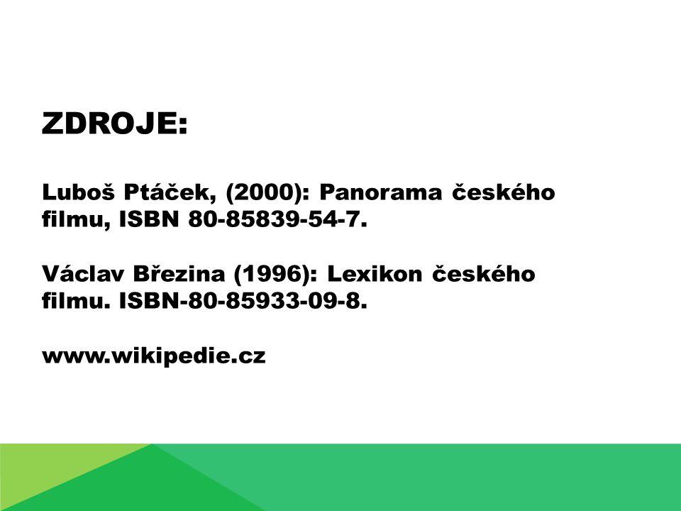 ZDROJE: Luboš Ptáček, (2000): Panorama českého filmu, ISBN 80-85839-54-7.