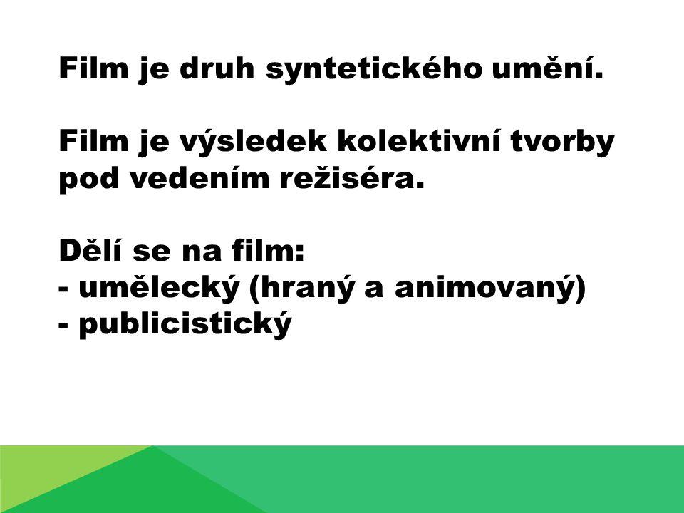 Film je druh syntetického umění. Film je výsledek kolektivní tvorby pod vedením režiséra.