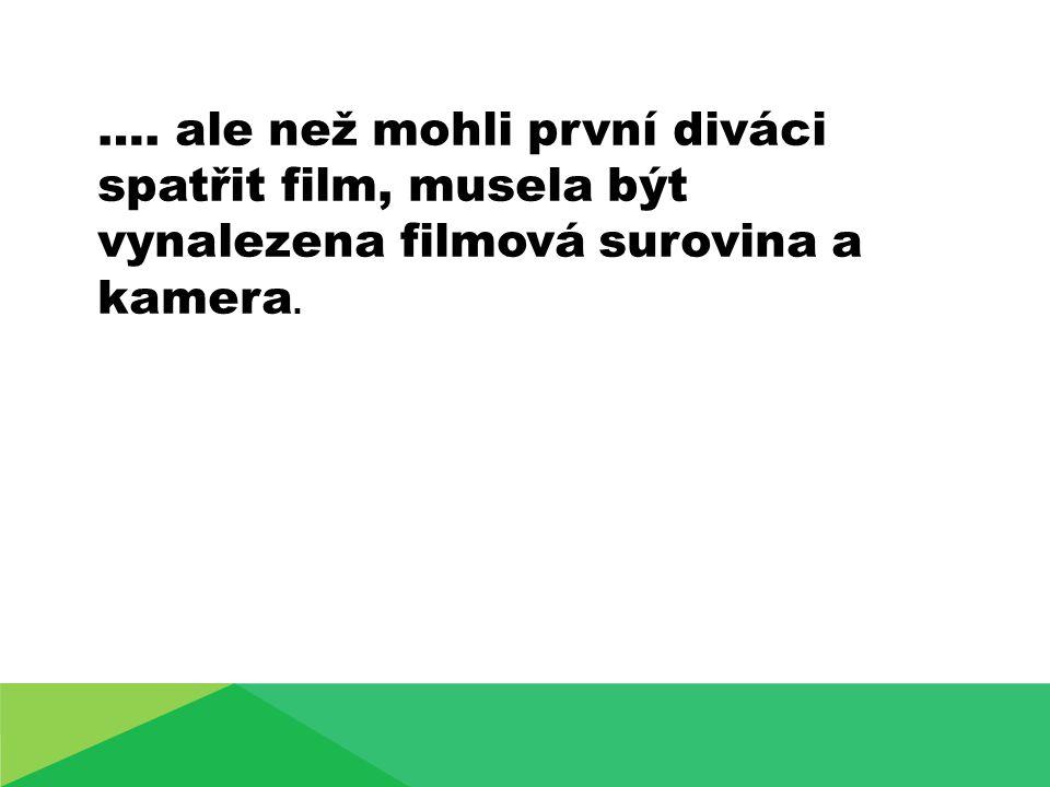 …. ale než mohli první diváci spatřit film, musela být vynalezena filmová surovina a kamera.