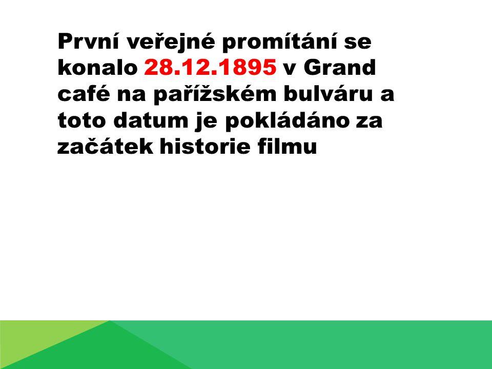 První veřejné promítání se konalo 28.12.1895 v Grand café na pařížském bulváru a toto datum je pokládáno za začátek historie filmu