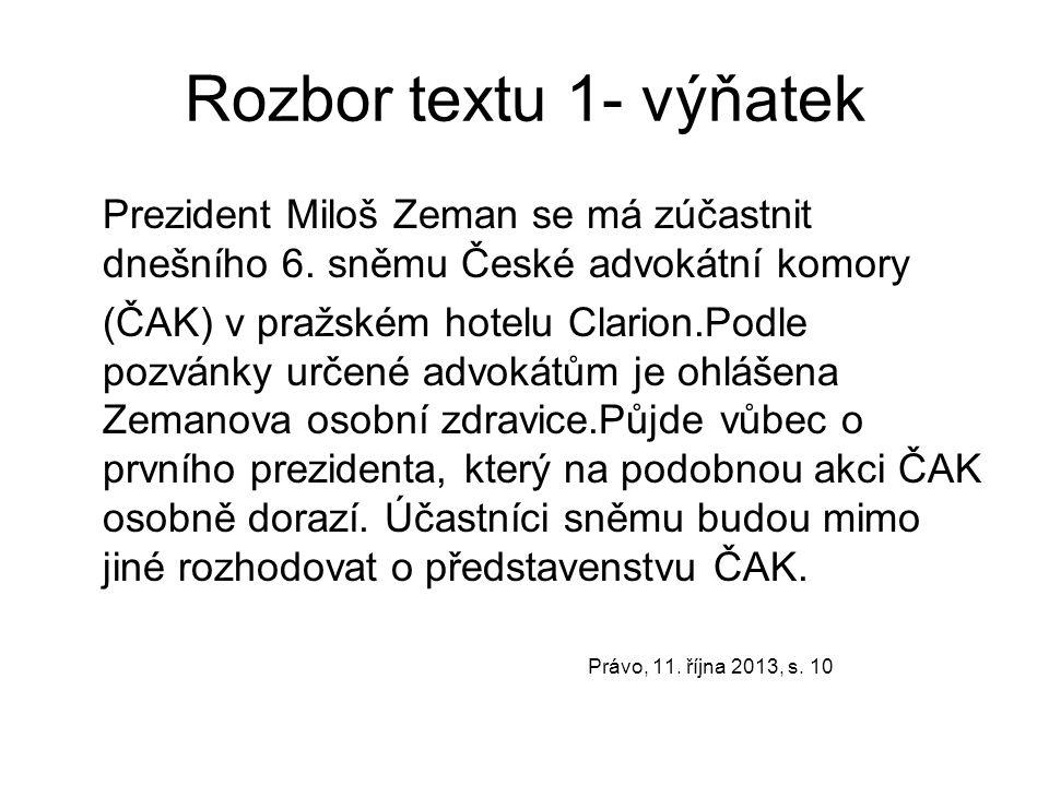 Rozbor textu 1- výňatek Prezident Miloš Zeman se má zúčastnit dnešního 6. sněmu České advokátní komory (ČAK) v pražském hotelu Clarion.Podle pozvánky