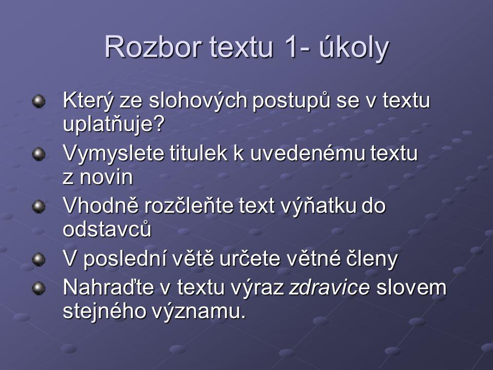 Rozbor textu 1- úkoly Který ze slohových postupů se v textu uplatňuje? Vymyslete titulek k uvedenému textu z novin Vhodně rozčleňte text výňatku do od