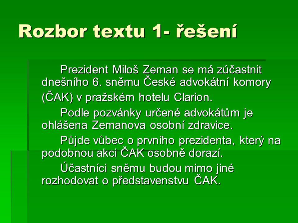 Rozbor textu 1- řešení Prezident Miloš Zeman se má zúčastnit dnešního 6. sněmu České advokátní komory (ČAK) v pražském hotelu Clarion. Podle pozvánky