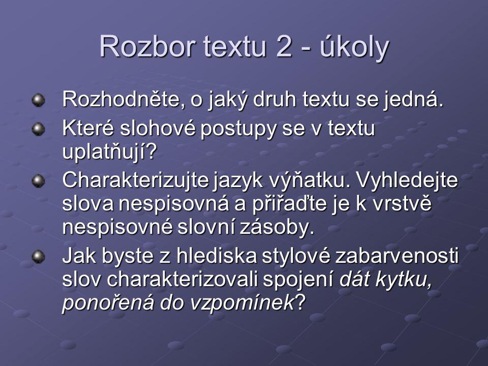 Rozbor textu 2 - úkoly Rozhodněte, o jaký druh textu se jedná. Které slohové postupy se v textu uplatňují? Charakterizujte jazyk výňatku. Vyhledejte s