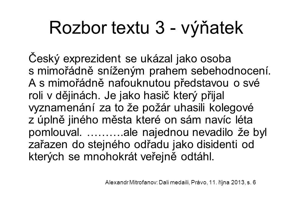 Rozbor textu 3 - výňatek Český exprezident se ukázal jako osoba s mimořádně sníženým prahem sebehodnocení. A s mimořádně nafouknutou představou o své