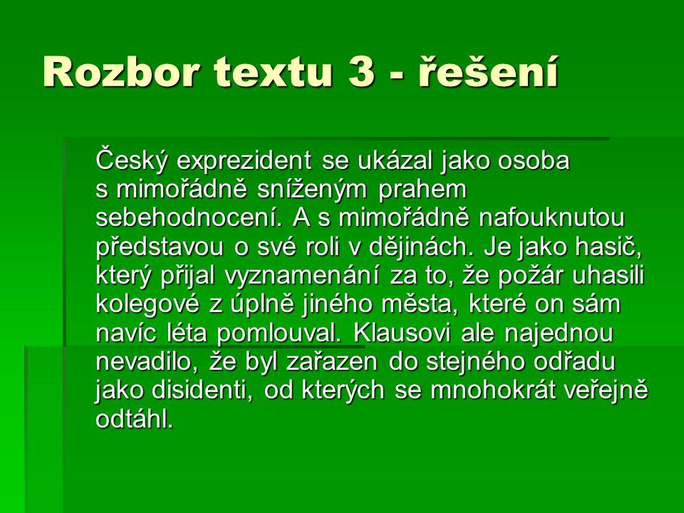 Rozbor textu 3 - řešení Český exprezident se ukázal jako osoba s mimořádně sníženým prahem sebehodnocení. A s mimořádně nafouknutou představou o své r