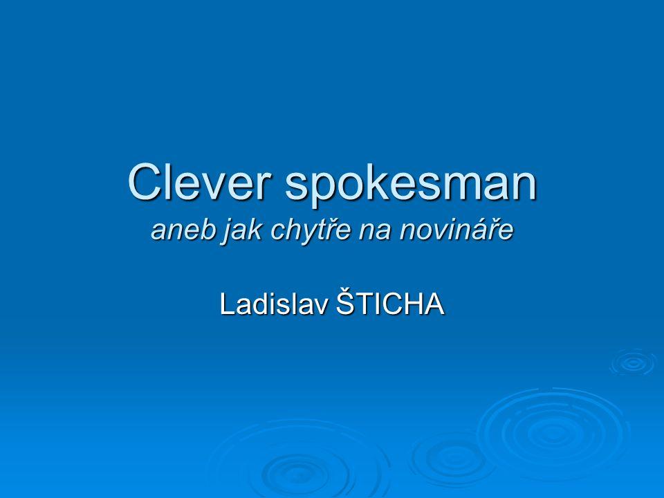Clever spokesman aneb jak chytře na novináře Ladislav ŠTICHA